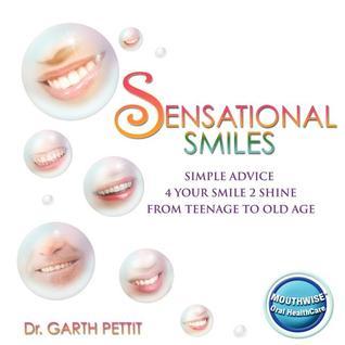 Sensational Smiles: Simple Advice 4 Your Smile 2 Shine Garth Pettit