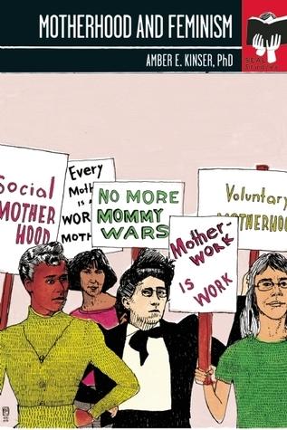 Motherhood and Feminism: Seal Studies  by  Amber E. Kinser