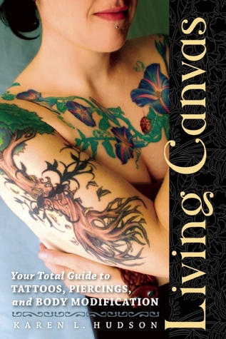 Living Canvas: Your Total Guide to Tattoos, Piercings, and Body Modification  by  Karen Hudson