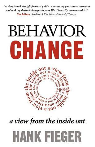 Behavior Change: A View from the Inside Out Hank Fieger