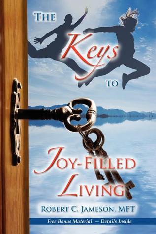 The Keys to Joy-Filled Living  by  Robert C Jameson
