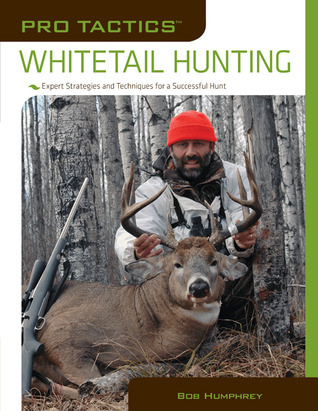 Pro Tactics�: Whitetail Hunting: Expert Strategies and Techniques for a Successful Hunt  by  Bob Humphrey