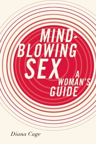 Mind-Blowing Sex: A Womans Guide Diana Cage