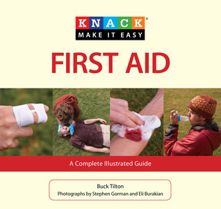 Knack First Aid: A Complete Illustrated Guide Buck Tilton