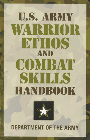 U.S. Army Warrior Ethos and Combat Skills Handbook U.S. Army