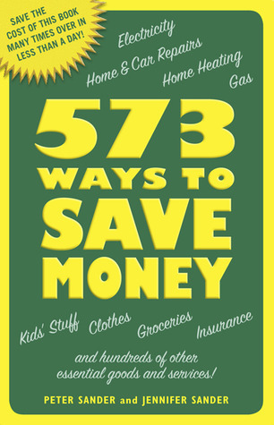 573 Ways to Save Money: Save the cost of this book many times over in less than a day! Peter J. Sander