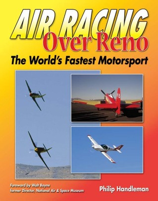 Air Racing Over Reno: The Worlds Fastest Motorsport  by  Philip Handleman