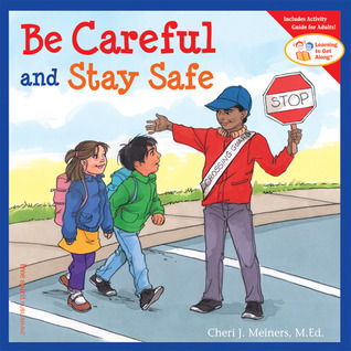 Be Careful and Stay Safe  by  Cheri J. Meiners