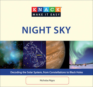 Knack Night Sky: Decoding the Solar System, from Constellations to Black Holes Nick  Nigro