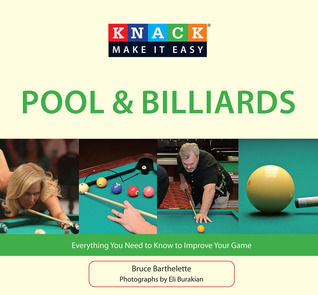 Knack Pool & Billiards: Everything You Need to Know to Improve Your Game Bruce Barthelette