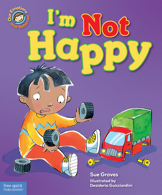 Im Not Happy: A Book About Feeling Sad  by  Sue Graves