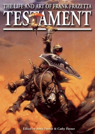 Testament: The Life and Art of Frank Frazetta Frank Frazetta