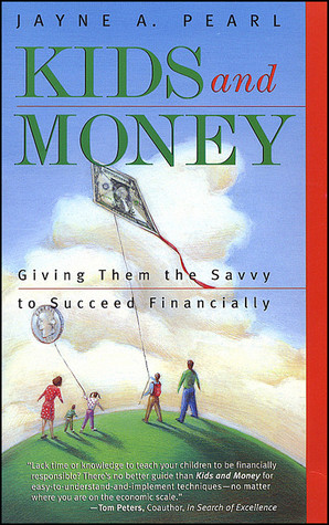 Kids And Money: Giving Them Savvy To Succeed Financially  by  Jayne A. Pearl