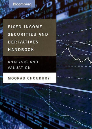 Fixed-Income Securities and Derivatives Handbook: Analysis and Valuation  by  Moorad Choudhry