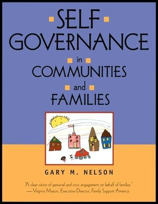 Self-Governance in Communities and Families Gary M.   Nelson