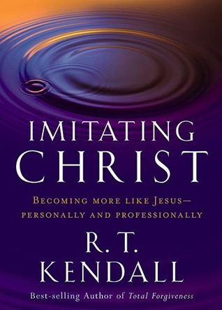 Imitating Christ: Becoming More Like Jesus  by  R.T. Kendall