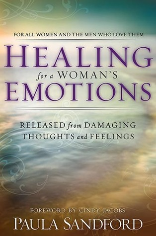 Healing For A Womans Emotions: Released from Damaging Thoughts and Feelings Paula Sandford