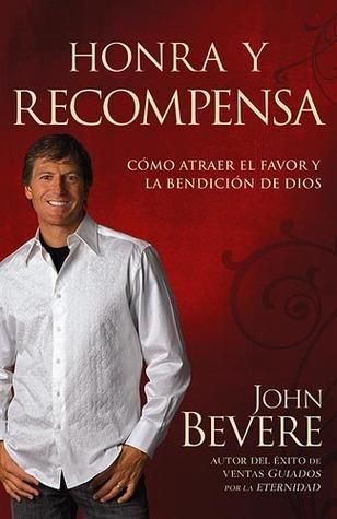 Honra y recompensa/ Honor and Reward John Bevere