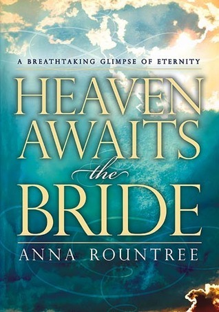 Heaven Awaits the Bride: A Breathtaking Glimpse of Eternity Anna Rountree