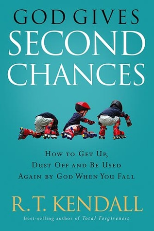 God Gives Second Chances: How to Get Up, Dust Off and be Used Again  by  God when You Fall by R.T. Kendall