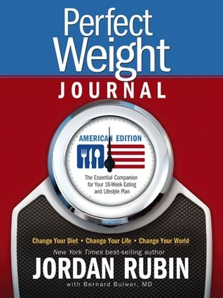 Perfect Weight America Journal: Change Your Diet. Change Your Life. Change Your World Jordan S. Rubin