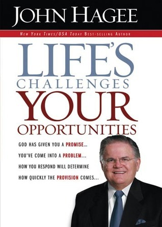 Lifes Challenges.. Your Opportunities: God Has Given You A Promise...Youve Come Into A Problem...How You Respond Will Determine How Quickly The Provision Comes... John Hagee
