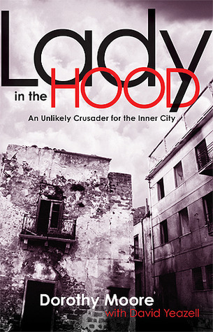Lady In The Hood: An Unlikely Crusader for the Inner City  by  Dorothy Moore
