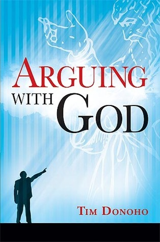 Arguing With God  by  Tim Donoho