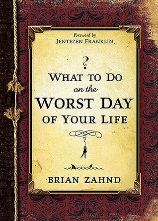 What To Do On The Worst Day Of Your Life Brian Zahnd