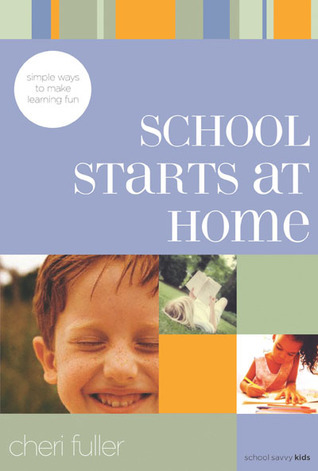 School Starts at Home: Simple Ways to Make Learning Fun Cheri Fuller