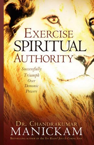 Exercise Spiritual Authority: Successfully Triumph Over Demonic Powers  by  Chandrakumar Manickam