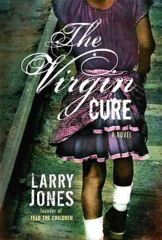The Virgin Cure: A Novel Larry Jones