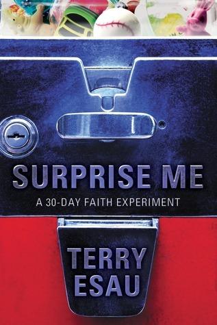 Surprise Me: A 30-Day Faith Experiment Terry Esau