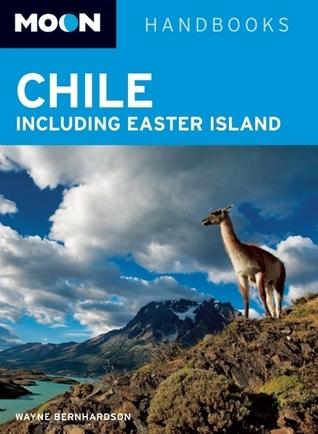 Moon Handbooks Chile: including Easter Island  by  Wayne Bernhardson
