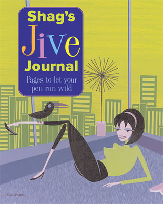 Shags Jive Journal: Pages to Let Your Pen Run Wild  by  Shag