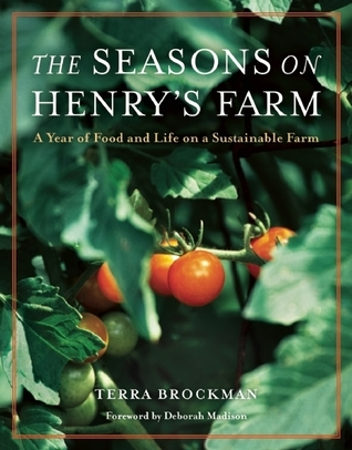 The Seasons on Henrys Farm: A Year of Food and Life on a Sustainable Farm Terra Brockman