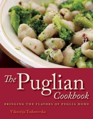 The Puglian Cookbook: Bringing the Flavors of Puglia Home Viktorija Todorovska