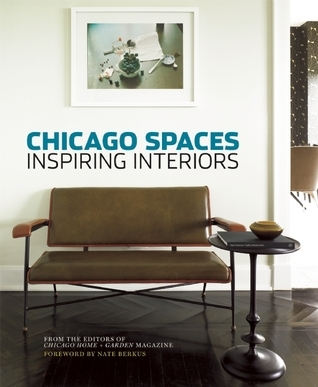 Chicago Spaces: Inspiring Interiors from the Editors of Chicago Home + Garden Magazine  by  Jan Parr