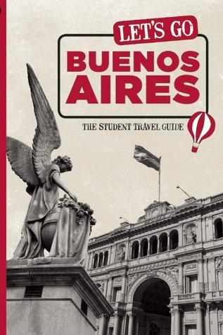 Lets Go Buenos Aires: The Student Travel Guide  by  Harvard Student Agencies  Inc.