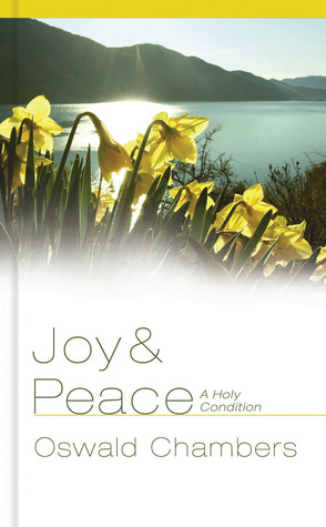 Joy and Peace: A Holy Condition Oswald Chambers