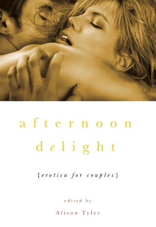 Afternoon Delight: Erotica For Couples  by  Alison Tyler