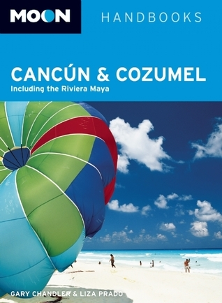 Moon Cancún and Cozumel: Including the Riviera Maya  by  Gary Chandler