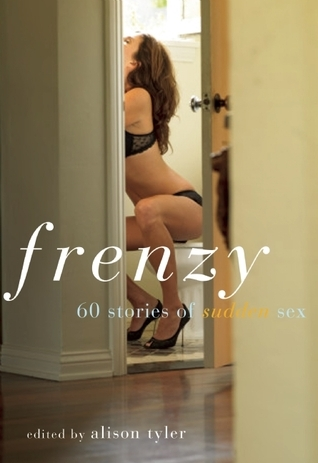 Frenzy: 60 Stories of Sudden Sex  by  Alison Tyler