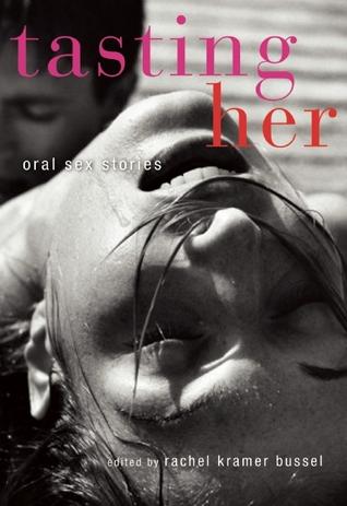 Tasting Her: Oral Sex Stories  by  Rachel Kramer Bussel
