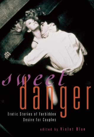 Sweet Danger: Erotic Stories of Forbidden Desire for Couples  by  Violet Blue