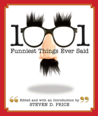 1001 Funniest Things Ever Said  by  Steven D. Price