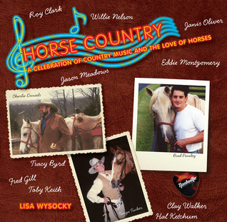 Horse Country: A Celebration of Country Music and the Love of Horses Lisa Wysocky
