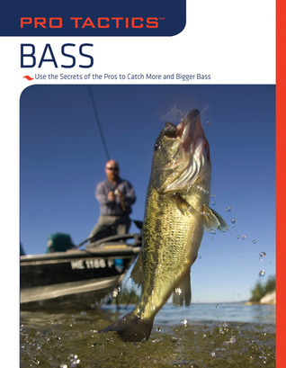 Pro Tactics�: Bass: Use the Secrets of the Pros to Catch More and Bigger Bass Karen Savik