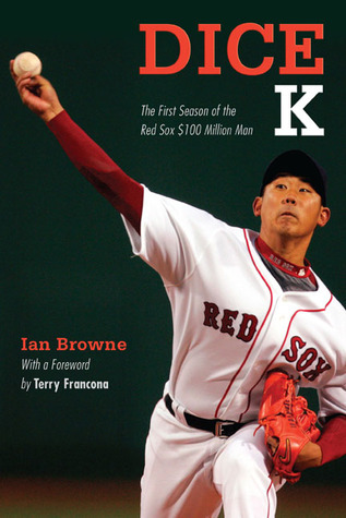 Dice-K: The First Season of the Red Sox $100 Million Man Ian Browne