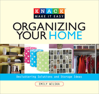 Knack Organizing Your Home: Decluttering Solutions and Storage Ideas Emily Wilska